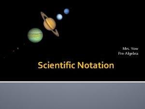 Mrs Yow PreAlgebra Scientific Notation Scientific Notation Years