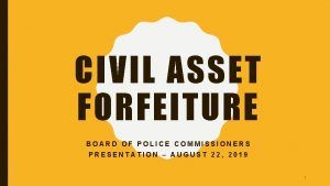 CIVIL ASSET FORFEITURE BOARD OF POLICE COMMISSIONERS PRESENTATION