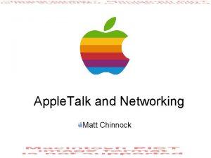 Apple Talk and Networking Matt Chinnock Introduction Apple