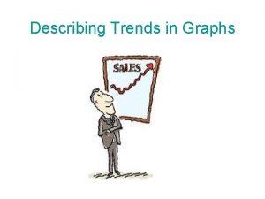 Describing Trends in Graphs an upward trend a