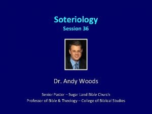 Soteriology Session 36 Dr Andy Woods Senior Pastor