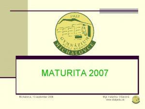 MATURITA 2007 Michalovce 13 september 2006 Mgr Katarna