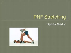 PNF Stretching Sports Med 2 What is PNF