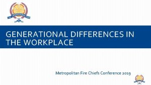 GENERATIONAL DIFFERENCES IN THE WORKPLACE Metropolitan Fire Chiefs