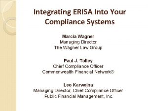 Integrating ERISA Into Your Compliance Systems Marcia Wagner