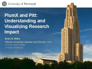 Plum X and Pitt Understanding and Visualizing Research