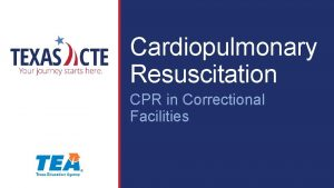 Cardiopulmonary Resuscitation CPR in Correctional Facilities Copyright Texas