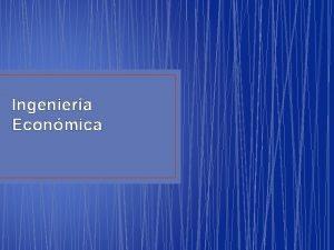 Ingeniera Econmica Presentacin Docente Asignatura Varios Justificacin Objetivos