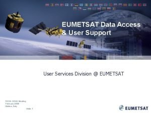 EUMETSAT Data Access User Support User Services Division