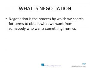 WHAT IS NEGOTIATION Negotiation is the process by