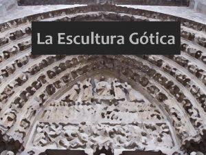 La Escultura Gtica La Escultura Gtica Portadas Retablos