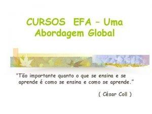 CURSOS EFA Uma Abordagem Global To importante quanto