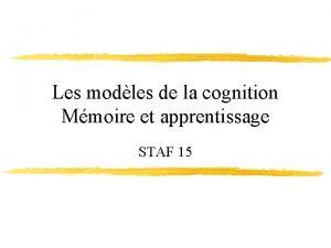 Les modles de la cognition Mmoire et apprentissage