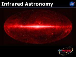 Infrared Astronomy Infrared Light In 1800 William Herschel