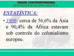 IDADE CONTEMPOR NEA DESCOLONIZAO AFROASITICA ESTATSTICA 1900 cerca