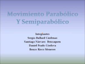Movimiento Parablico Y Semiparablico Integrantes Sergio Bullard Crdenas