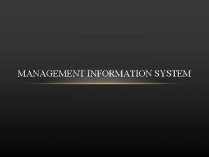 MANAGEMENT INFORMATION SYSTEM INTRODUCTION Management Information System MIS