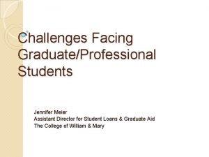 Challenges Facing GraduateProfessional Students Jennifer Meier Assistant Director