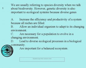 1 We are usually referring to species diversity
