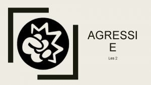 AGRESSI E Les 2 Programma Herkomst agressie woordspin
