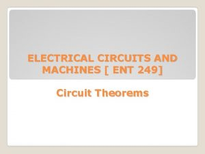 ELECTRICAL CIRCUITS AND MACHINES ENT 249 Circuit Theorems