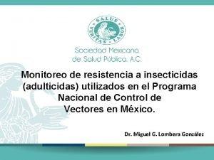 Monitoreo de resistencia a insecticidas adulticidas utilizados en