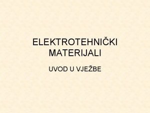 ELEKTROTEHNIKI MATERIJALI UVOD U VJEBE ELEKTRINI KRUG Elektrini