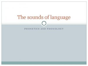 The sounds of language PHONETICS AND PHONOLOGY Study