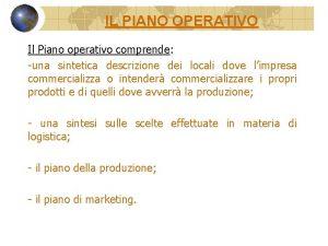 IL PIANO OPERATIVO Il Piano operativo comprende una