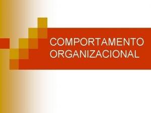 COMPORTAMENTO ORGANIZACIONAL O comportamento organizacional um campo de