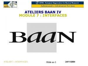ATELIERS BAAN IV MODULE 7 INTERFACES ATELIER 7
