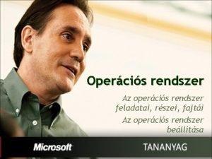 Opercis rendszer Az opercis rendszer feladatai rszei fajti