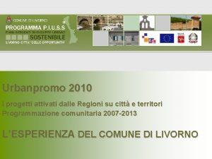 Urbanpromo 2010 I progetti attivati dalle Regioni su
