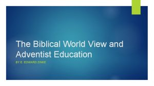 The Biblical World View and Adventist Education BY