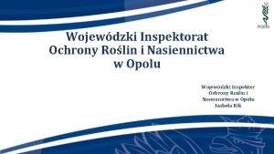 Wojewdzki Inspektorat Ochrony Rolin i Nasiennictwa w Opolu