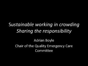 Sustainable working in crowding Sharing the responsibility Adrian