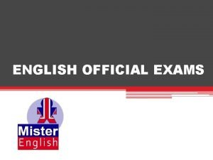 ENGLISH OFFICIAL EXAMS WHAT ARE OFFICIAL EXAMS Official