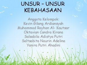 UNSUR UNSUR KEBAHASAAN Anggota Kelompok Kevin Gilang Ardiansyah