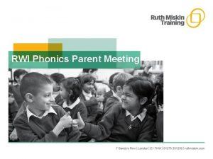 RWI Phonics Parent Meeting Why Phonics A complete