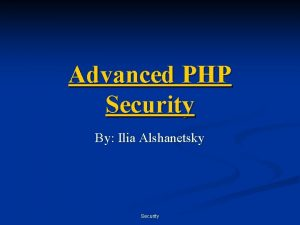Advanced PHP Security By Ilia Alshanetsky Security What