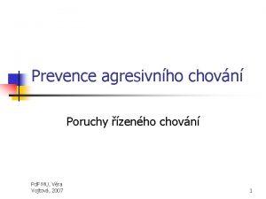 Prevence agresivnho chovn Poruchy zenho chovn Pd F
