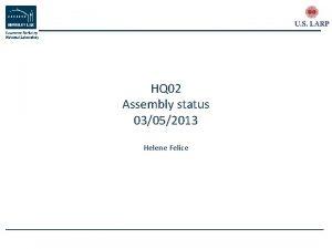 HQ 02 Assembly status 03052013 Helene Felice HQ