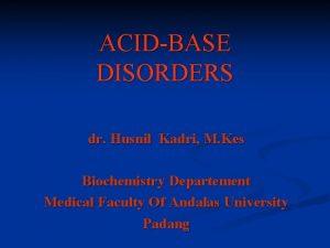 ACIDBASE DISORDERS dr Husnil Kadri M Kes Biochemistry