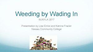 Weeding by Wading In SUNYLA 2017 Presentation by