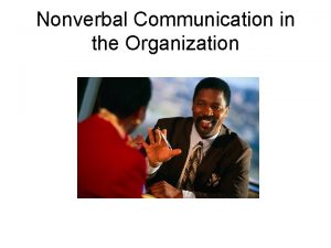 Nonverbal Communication in the Organization Nonverbal Communication Definition