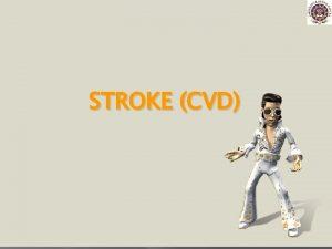 STROKE CVD Menurut WHO Stroke serebrovascular disease adalah
