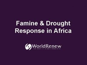 Famine Drought Response in Africa A widespread drought