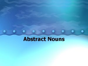 Abstract Nouns What are they Abstract nouns name