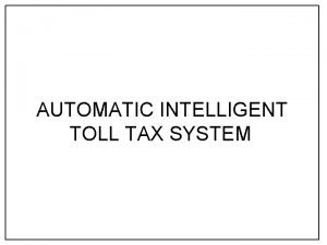 AUTOMATIC INTELLIGENT TOLL TAX SYSTEM INTRODUCTION Electronic toll