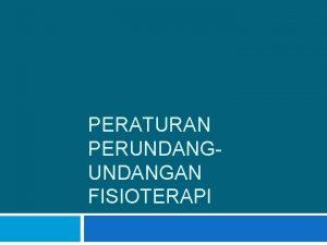 PERATURAN PERUNDANGAN FISIOTERAPI Acuan Keputusan IFI nomor Kep73IV2001IFI